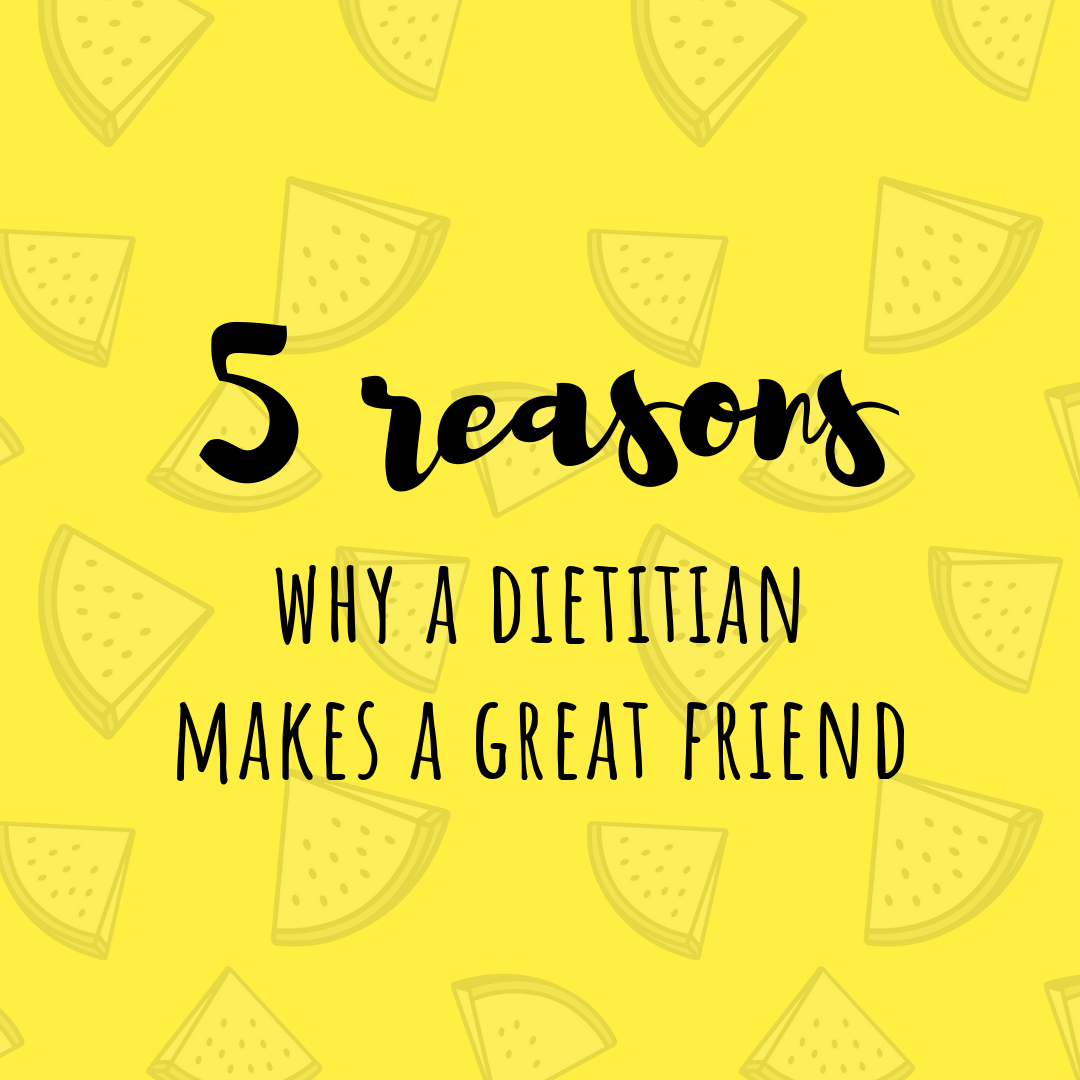5 reasons why a dietitian makes a great friend