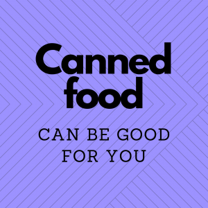 Canned food can be good for you