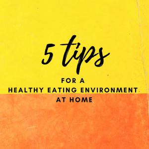 5 tips for a healthy eating environment at home
