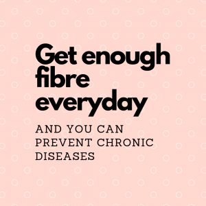 Get enough fibre every day and you CAN prevent chronic diseases