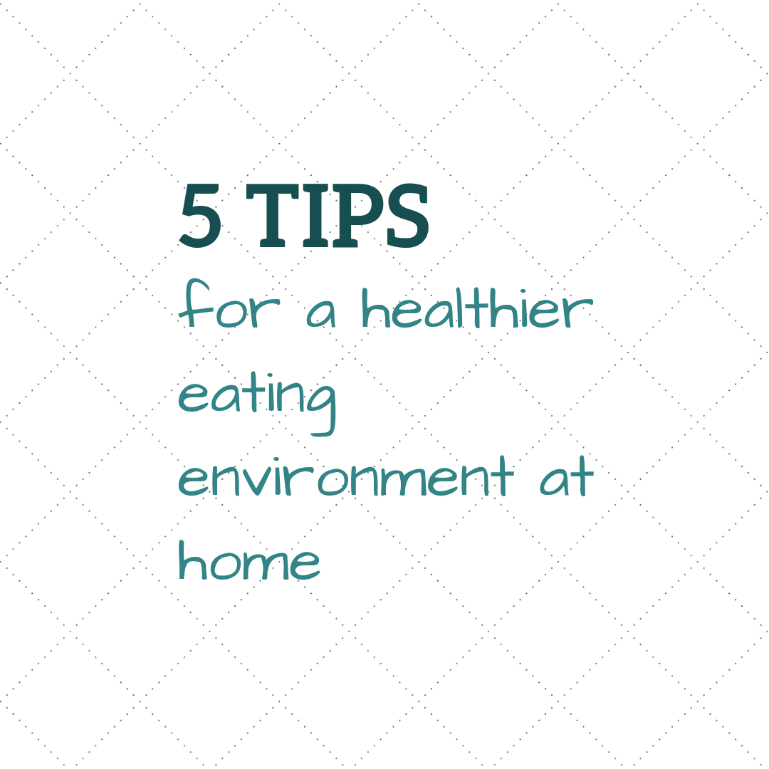 5 tips for a healthier eating environment at home