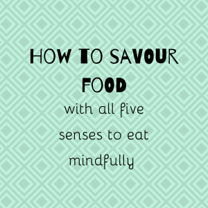 How to savour food with all five senses to eat mindfully