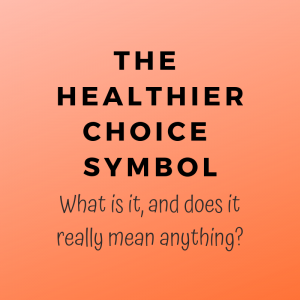 The Healthier Choice Symbol: What is it, and does it really mean anything?