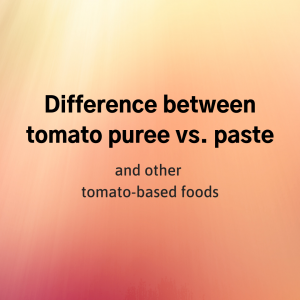 Difference between tomato puree vs paste (and other tomato-based foods)