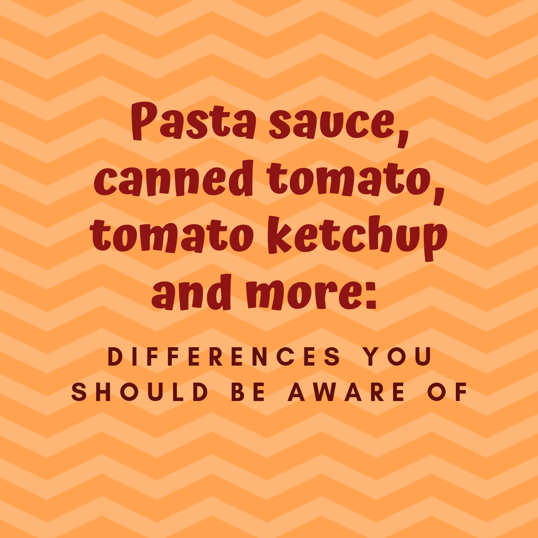 Pasta sauce, canned tomato, tomato ketchup and more: Differences you should be aware of