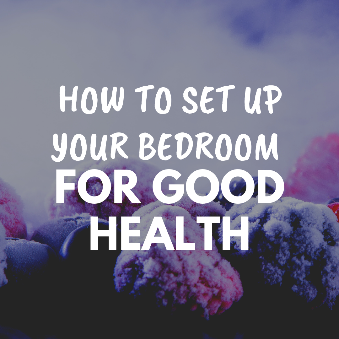 How to set up your bedroom for good health
