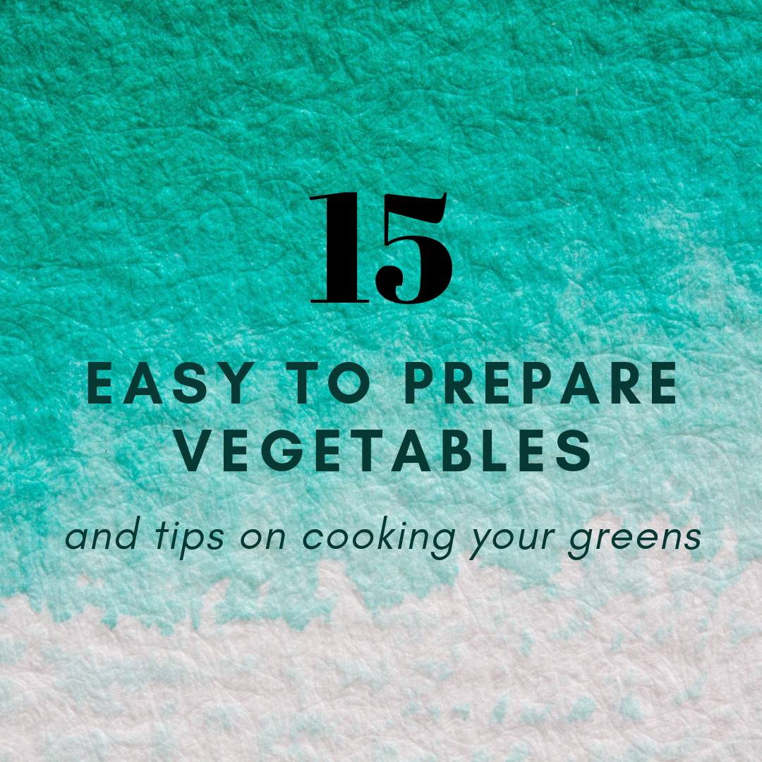 15 easy to prepare vegetables and tips on cooking your greens