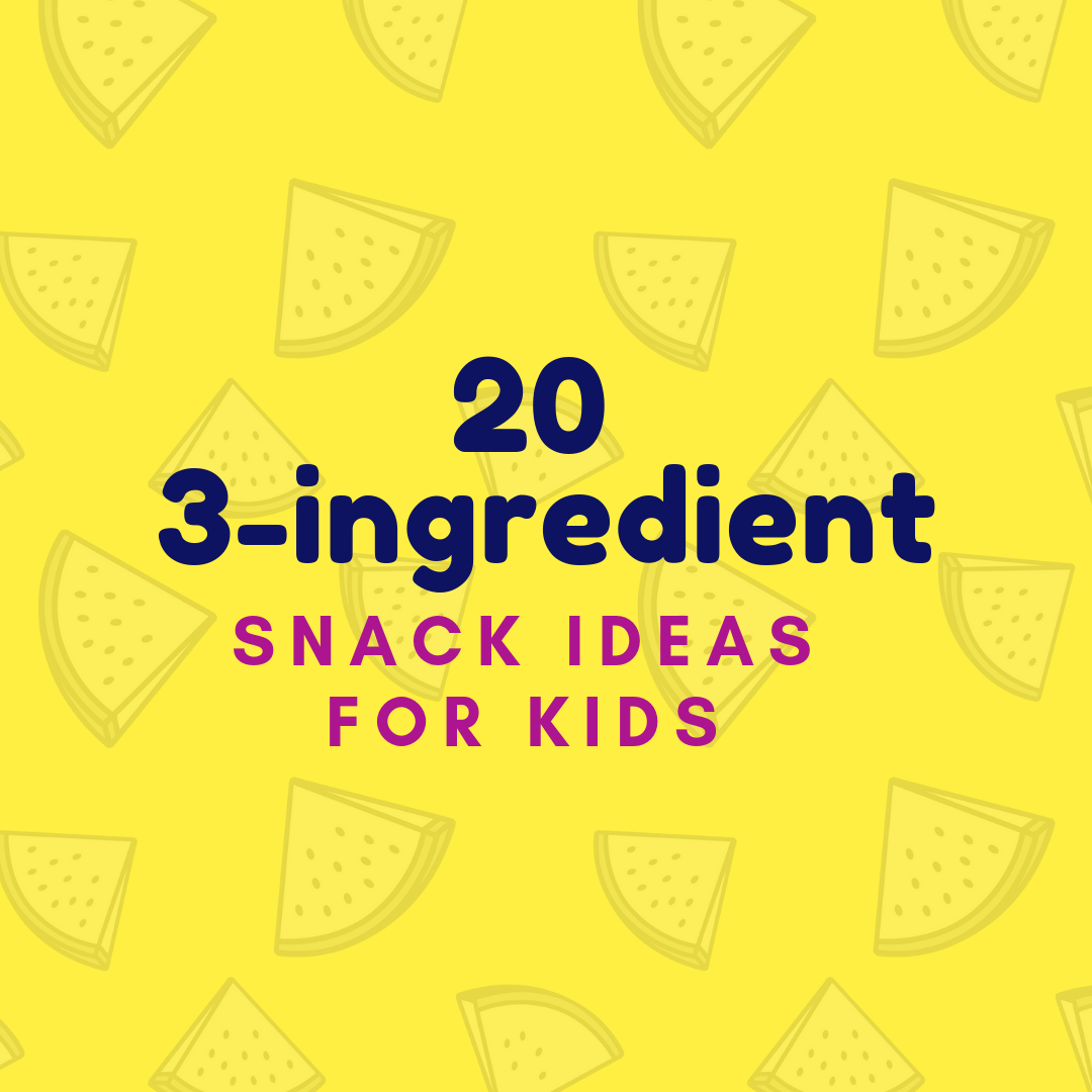 20 three-ingredient snack ideas for kids