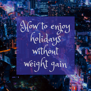 how to enjoy holidays without weight gain