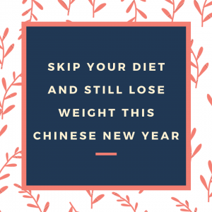 skip your diet and still lose weight this chinese new year