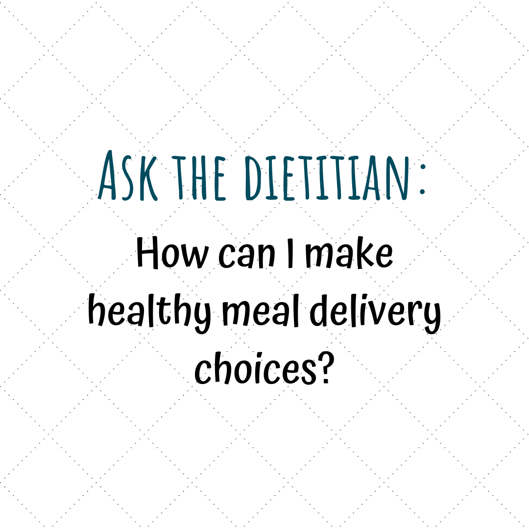 Ask the dietitian – How can I make healthy meal delivery choices?