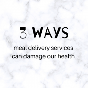3 ways meal delivery services can damage our health