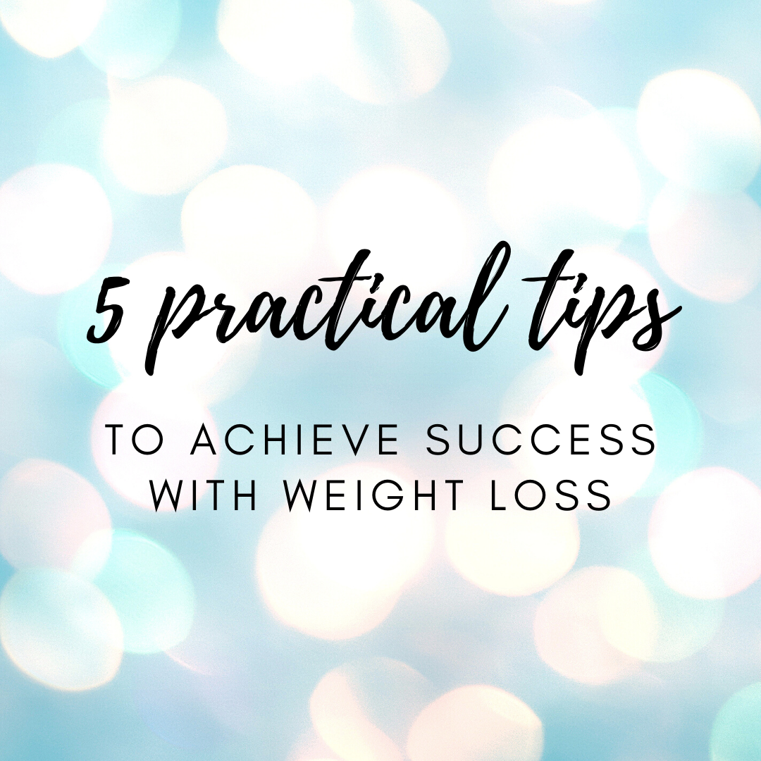 5 practical tips to achieve success with weight loss
