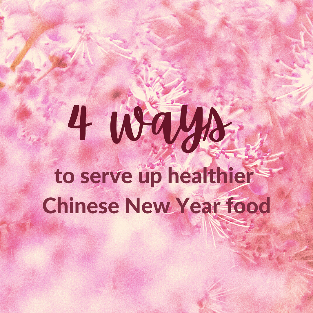4 ways to serve up healthier Chinese New Year food