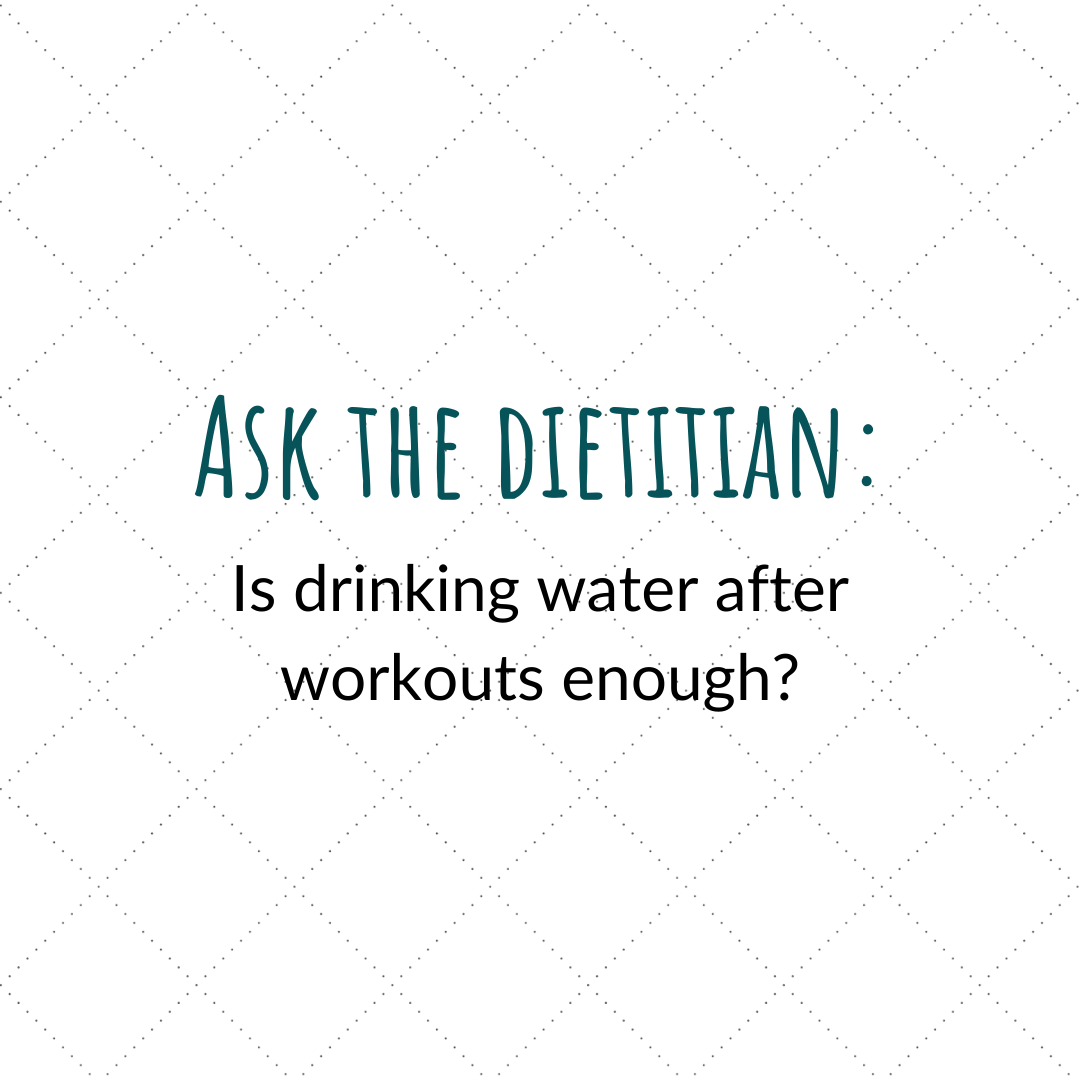Ask the dietitian – Is drinking water after workouts enough?